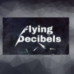 Flying Decibels
